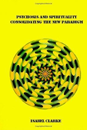 Psychosis and Spirituality - Consolidating the New Paradigm