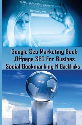 Google Seo Marketing Book - Offpage Seo for Business, Social Bookmarking N Backl