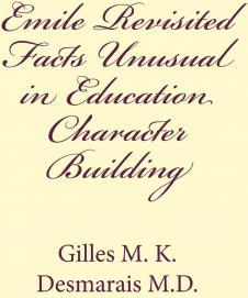 Emile Revisited Facts Unusual in Education Character Building