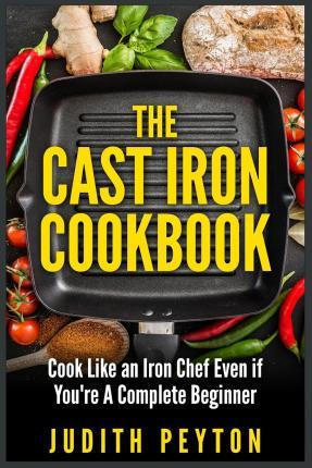 The Cast Iron Cookbook