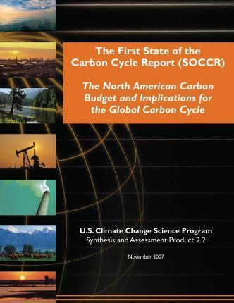 The First State of the Carbon Cycle Report (Soccr)