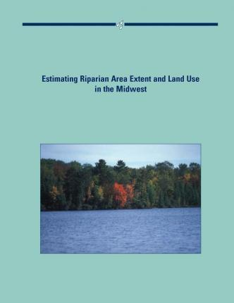 Estimating Riparian Area Extent and Land Use in the Midwest