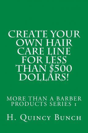 Create Your Own Hair Care Line with Less Than $500 Dollars!