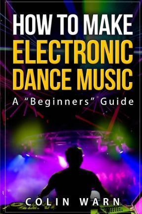 How to Make Electronic Dance Music