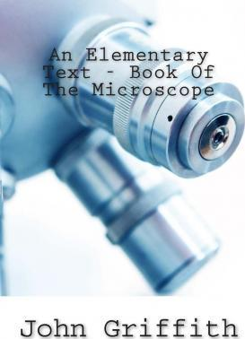 An Elementary Text - Book of the Microscope