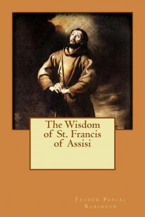 The Wisdom of St. Francis of Assisi
