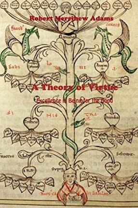 A Theory of Virtue - Excellence in Being for the Good
