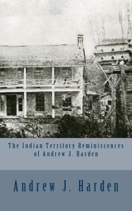 The Indian Territory Reminiscences of Andrew J. Harden