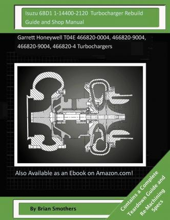 Isuzu 6bd1 1-14400-2120 Turbocharger Rebuild Guide and Shop Manual