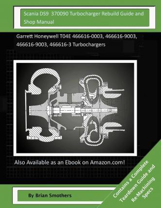 Scania Ds9 370090 Turbocharger Rebuild Guide and Shop Manual
