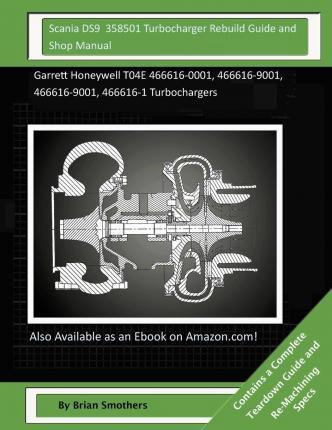Scania Ds9 358501 Turbocharger Rebuild Guide and Shop Manual