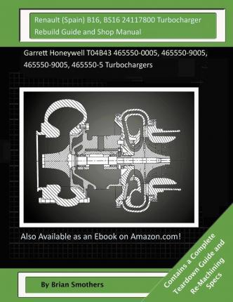 Renault (Spain) B16, Bs16 24117800 Turbocharger Rebuild Guide and Shop Manual