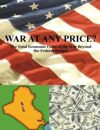 War at Any Price? the Total Economic Costs of the War Beyond the Federal Budget