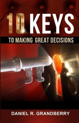 10 Keys to Making Great Decisions