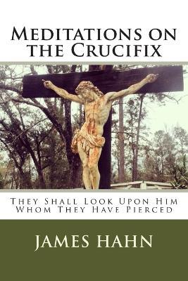 Meditations on the Crucifix