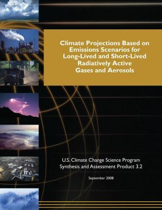 Climate Projections Based on Emissions Scenarios for Long-Lived and Short-Lived Radiatively Active Gases and Aerosols (SAP 3.2)