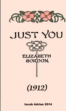 Just You (1912) Elizabeth Gordon