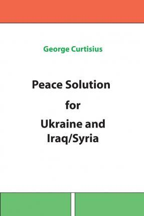 Peace Solution for Ukraine and Iraq/Syria