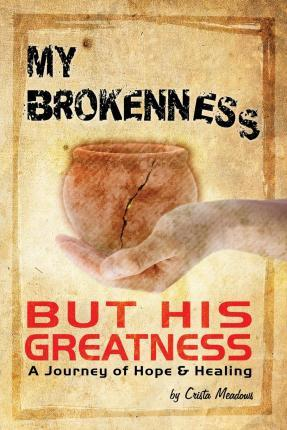 My Brokenness But His Greatness