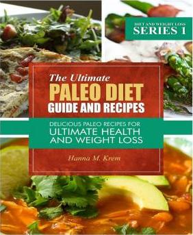 The Ultimate Paleo Diet Guide and Recipes