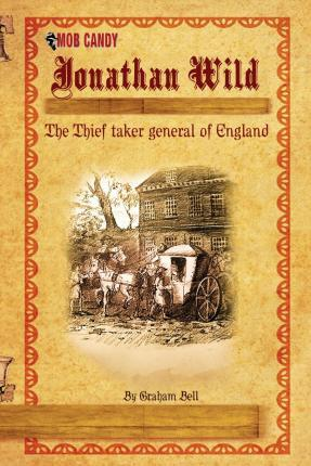 Jonathan Wild the Thief Taker General of England