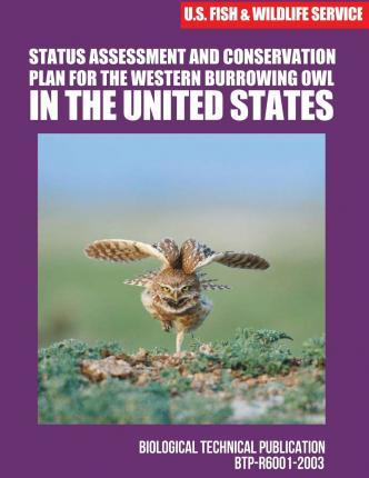 Status Assessment and Conservation Plan for the Western Burrowing Owlin the United States
