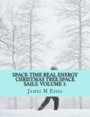 Space-Time Real Energy Christmas Tree Space Sails. Volume 3.