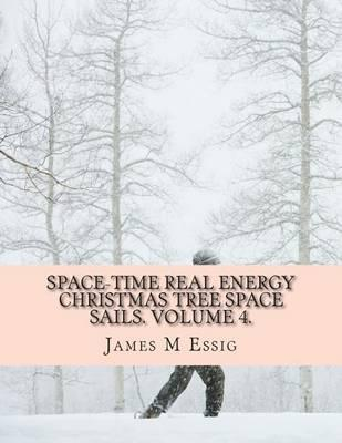 Space-Time Real Energy Christmas Tree Space Sails. Volume 4.