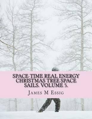 Space-Time Real Energy Christmas Tree Space Sails. Volume 5.