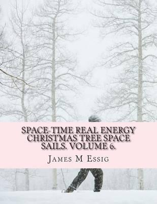 Space-Time Real Energy Christmas Tree Space Sails. Volume 6.