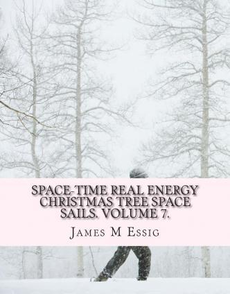 Space-Time Real Energy Christmas Tree Space Sails. Volume 7.