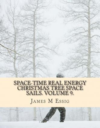 Space-Time Real Energy Christmas Tree Space Sails. Volume 9.
