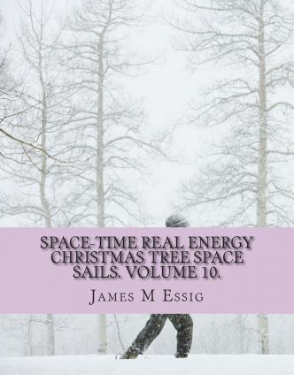 Space-Time Real Energy Christmas Tree Space Sails. Volume 10.