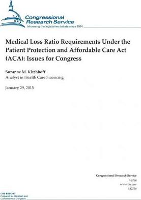 Medical Loss Ratio Requirements Under the Patient Protection and Affordable Care ACT (ACA)