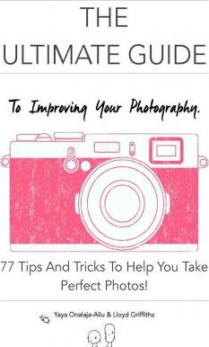 The Ultimate Guide to Improving Your Photography!