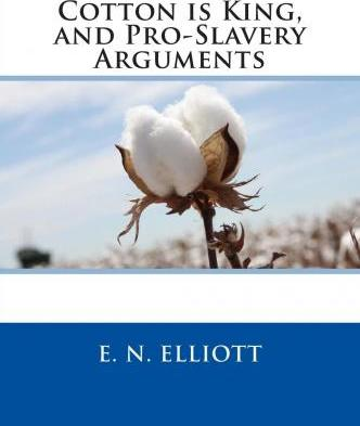 Cotton Is King, and Pro-Slavery Arguments