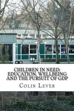 Children in Need: Education, Wellbeing and the Pursuit of GDP