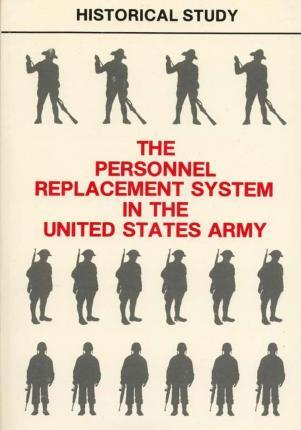 The Personnel Replacement System in the United States Army
