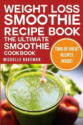 Weight Loss Smoothie Recipe Book - The Ultimate Smoothie Cookbook