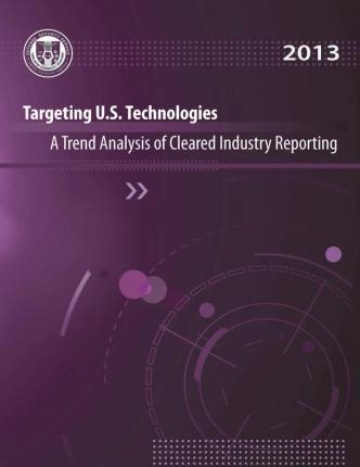 Targeting U.S. Technologies a Trend Analysis of Cleared Industry Reporting