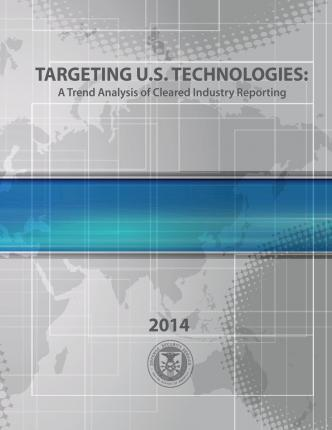 Targeting U.S. Technologies a Trend Analysis of Cleared Industry Reporting 2014