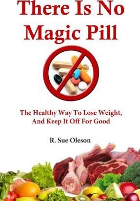 There Is No Magic Pill : The Healthy Way to Lose Weight, and Keep It Off for Good