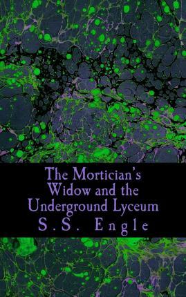 The Mortician's Widow and the Underground Lyceum