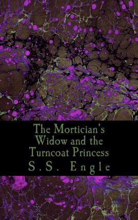 The Mortician's Widow and the Turncoat Princess