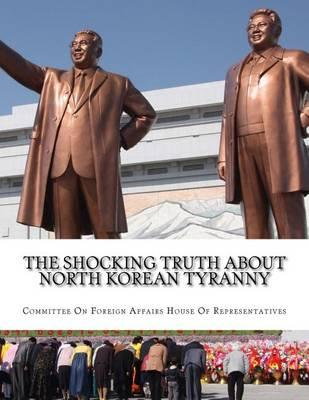 The Shocking Truth about North Korean Tyranny