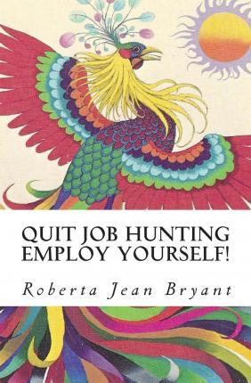 Quit Job Hunting Employ Yourself!