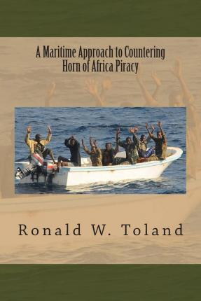 A Maritime Approach to Countering Horn of Africa Piracy