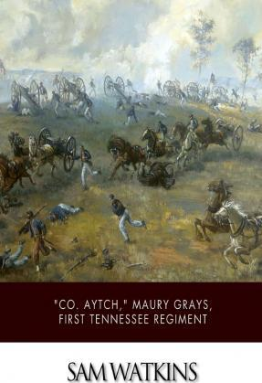 """""""Co. Aytch,"""" Maury Grays, First Tennessee Regiment"""