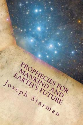 Prophecies for Mankind and Earth's Future