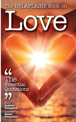 The Delaplaine Book on Love - The Essential Quotations